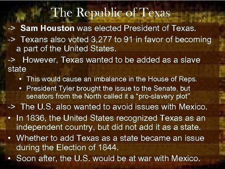 The Republic of Texas -> Sam Houston was elected President of Texas. -> Texans