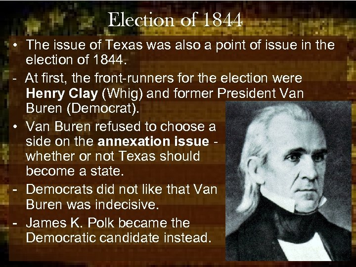 Election of 1844 • The issue of Texas was also a point of issue