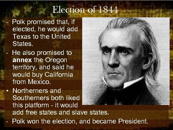 Election of 1844 - Polk promised that, if elected, he would add Texas to