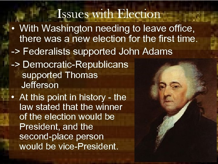 Issues with Election • With Washington needing to leave office, there was a new