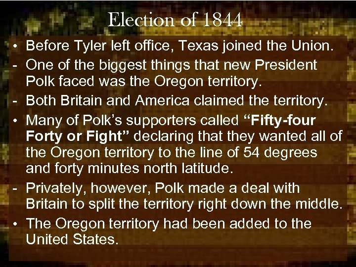 Election of 1844 • Before Tyler left office, Texas joined the Union. - One