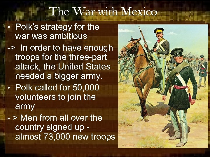 The War with Mexico • Polk's strategy for the war was ambitious -> In