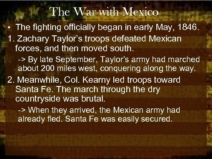 The War with Mexico • The fighting officially began in early May, 1846. 1.