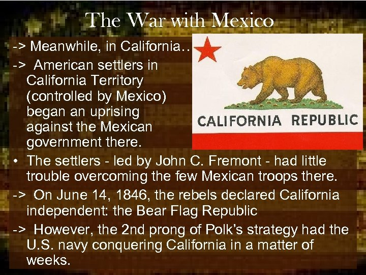 The War with Mexico -> Meanwhile, in California… -> American settlers in California Territory