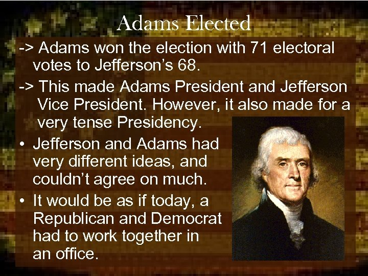 Adams Elected -> Adams won the election with 71 electoral votes to Jefferson's 68.
