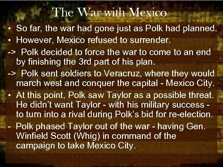 The War with Mexico • So far, the war had gone just as Polk
