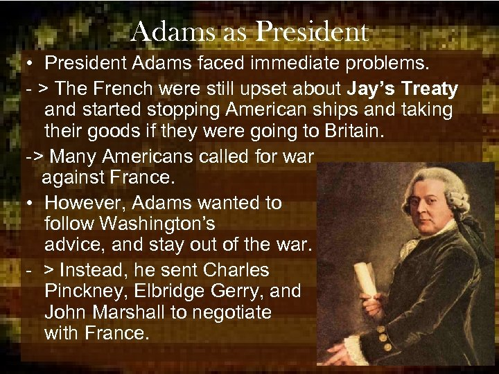 Adams as President • President Adams faced immediate problems. - > The French were