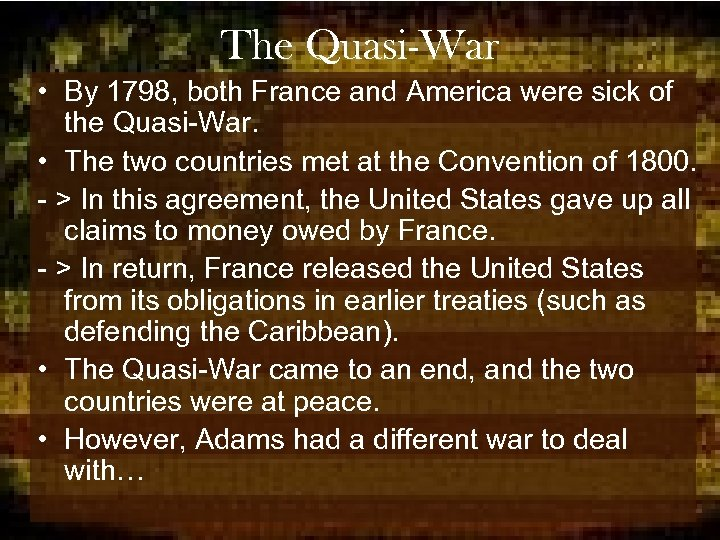 The Quasi-War • By 1798, both France and America were sick of the Quasi-War.