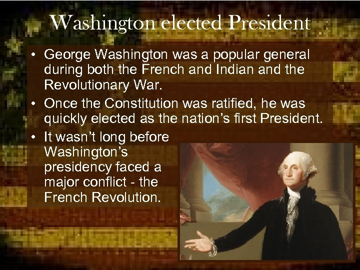 Washington elected President • George Washington was a popular general during both the French