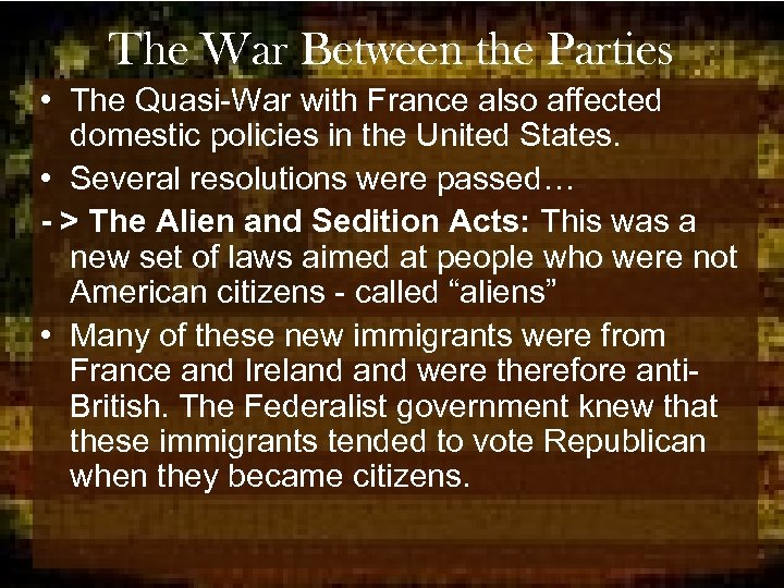 The War Between the Parties • The Quasi-War with France also affected domestic policies