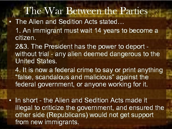 The War Between the Parties • The Alien and Sedition Acts stated… 1. An