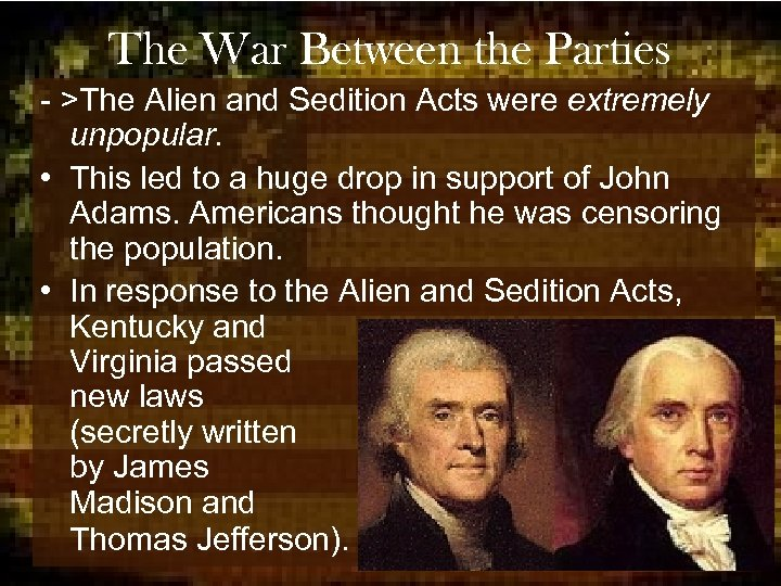 The War Between the Parties - >The Alien and Sedition Acts were extremely unpopular.