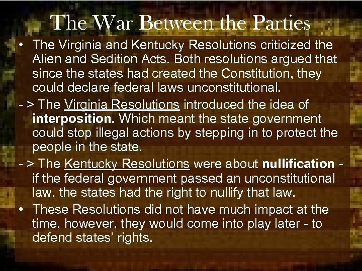 The War Between the Parties • The Virginia and Kentucky Resolutions criticized the Alien