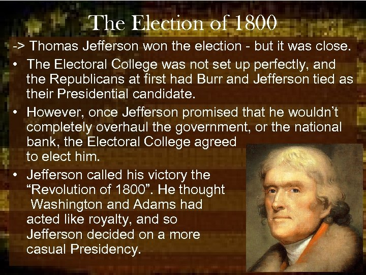 The Election of 1800 -> Thomas Jefferson won the election - but it was