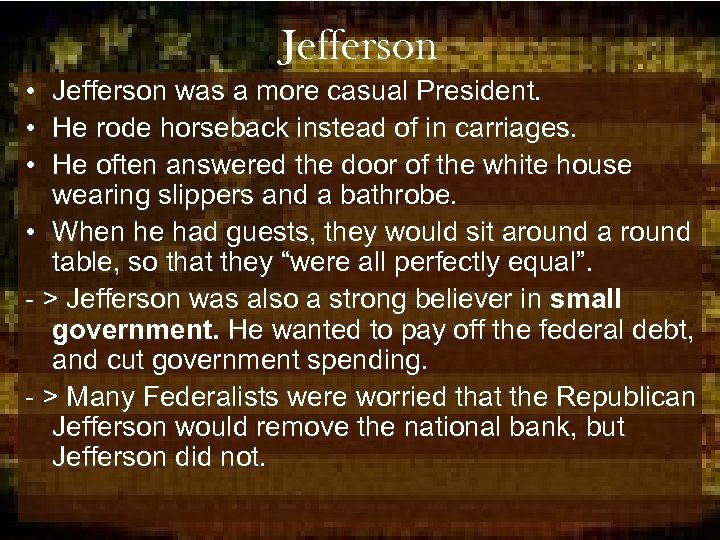 Jefferson • Jefferson was a more casual President. • He rode horseback instead of