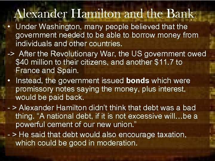 Alexander Hamilton and the Bank • Under Washington, many people believed that the government