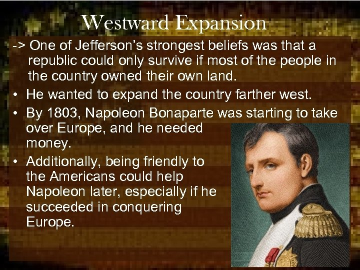 Westward Expansion -> One of Jefferson's strongest beliefs was that a republic could only