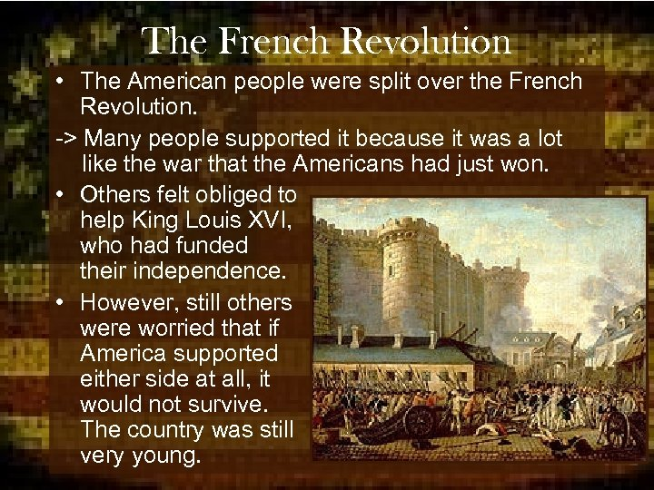 The French Revolution • The American people were split over the French Revolution. ->