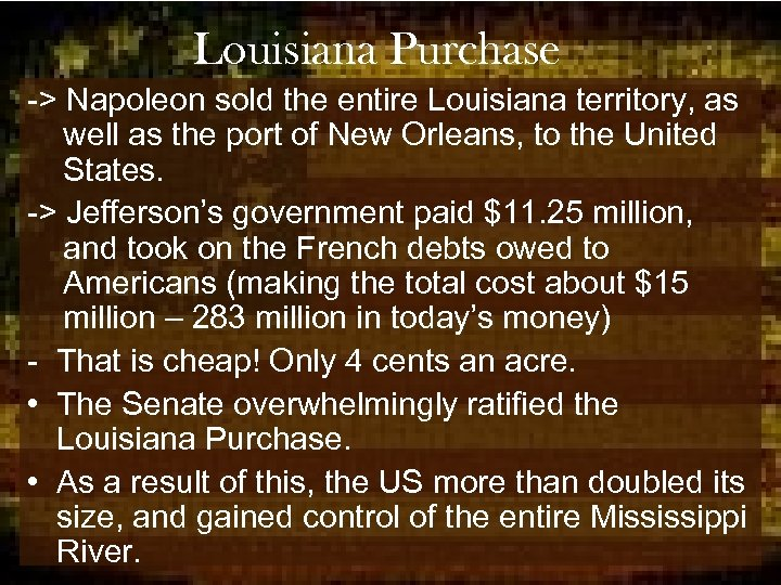 Louisiana Purchase -> Napoleon sold the entire Louisiana territory, as well as the port