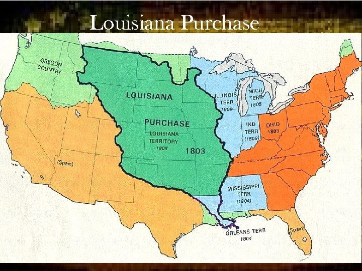 Louisiana Purchase • Napoleon sold the entire Louisiana territory, as well as New Orleans,