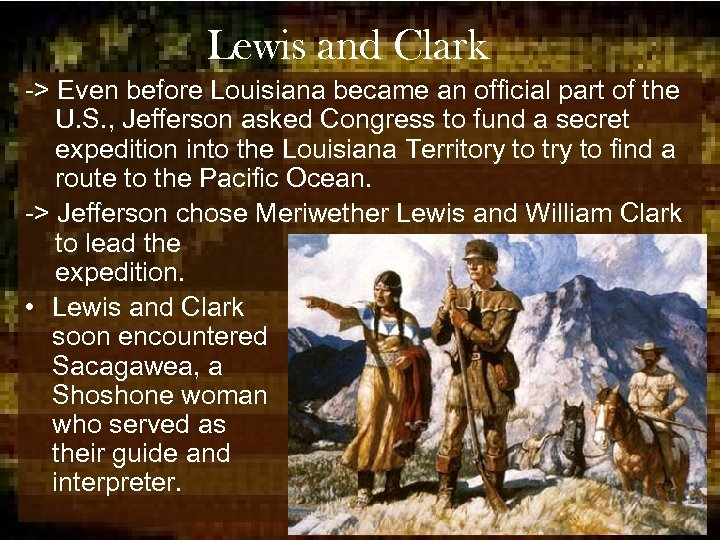 Lewis and Clark -> Even before Louisiana became an official part of the U.