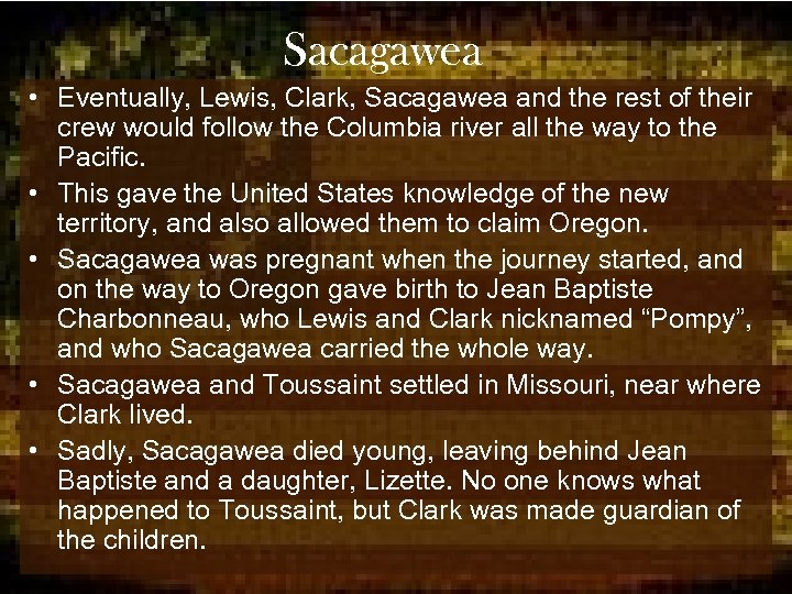 Sacagawea • Eventually, Lewis, Clark, Sacagawea and the rest of their crew would follow