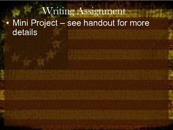 Writing Assignment • Mini Project – see handout for more details