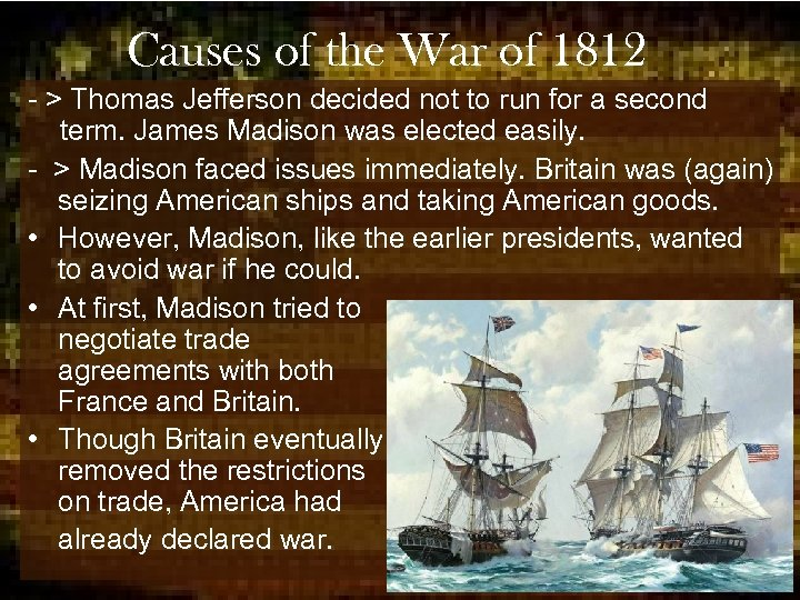 Causes of the War of 1812 - > Thomas Jefferson decided not to run