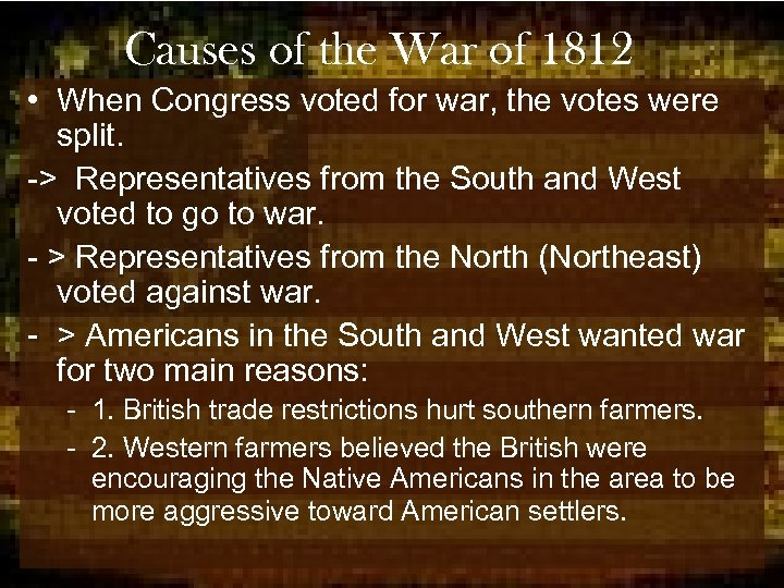 Causes of the War of 1812 • When Congress voted for war, the votes