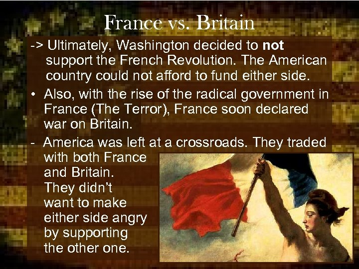 France vs. Britain -> Ultimately, Washington decided to not support the French Revolution. The