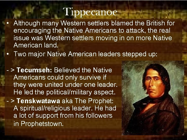 Tippecanoe • Although many Western settlers blamed the British for encouraging the Native Americans