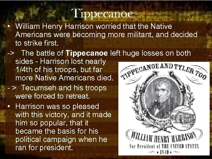 Tippecanoe • William Henry Harrison worried that the Native Americans were becoming more militant,