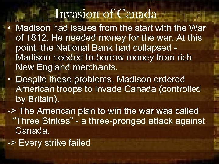Invasion of Canada • Madison had issues from the start with the War of