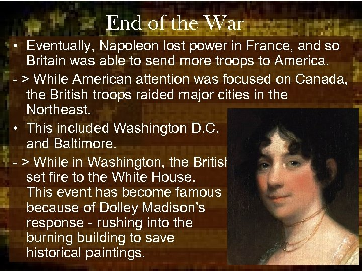 End of the War • Eventually, Napoleon lost power in France, and so Britain