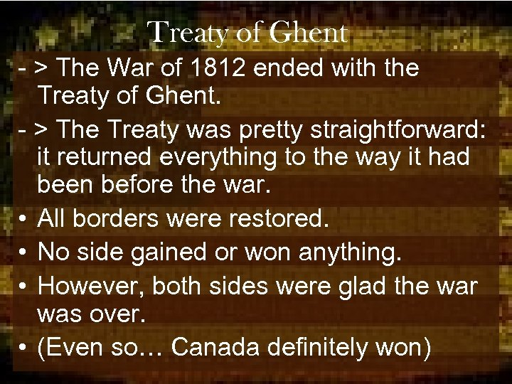 Treaty of Ghent - > The War of 1812 ended with the Treaty of