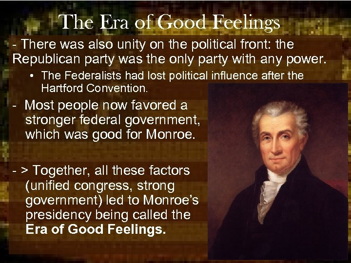 The Era of Good Feelings - There was also unity on the political front: