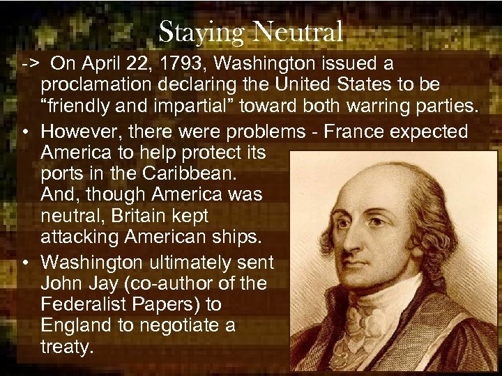 Staying Neutral -> On April 22, 1793, Washington issued a proclamation declaring the United