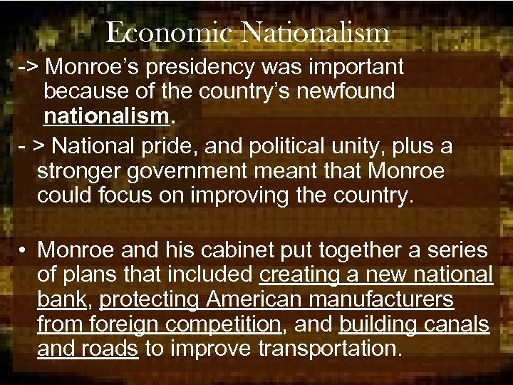 Economic Nationalism -> Monroe's presidency was important because of the country's newfound nationalism. -