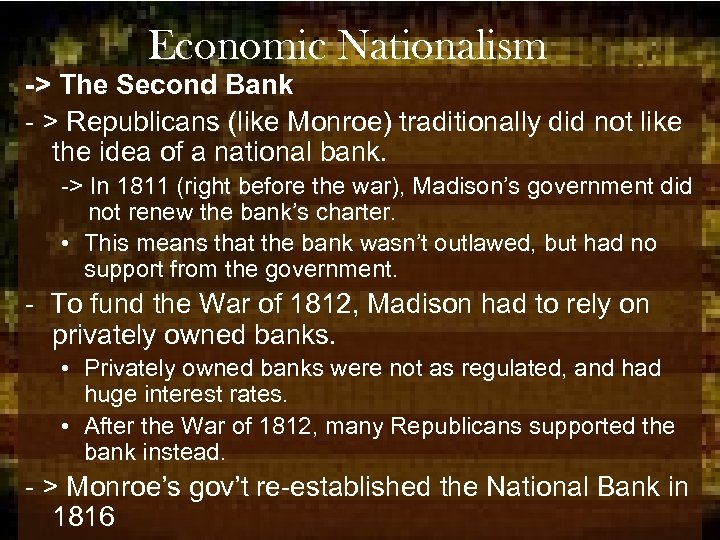 Economic Nationalism -> The Second Bank - > Republicans (like Monroe) traditionally did not