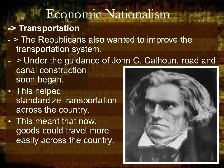 Economic Nationalism -> Transportation - > The Republicans also wanted to improve the transportation