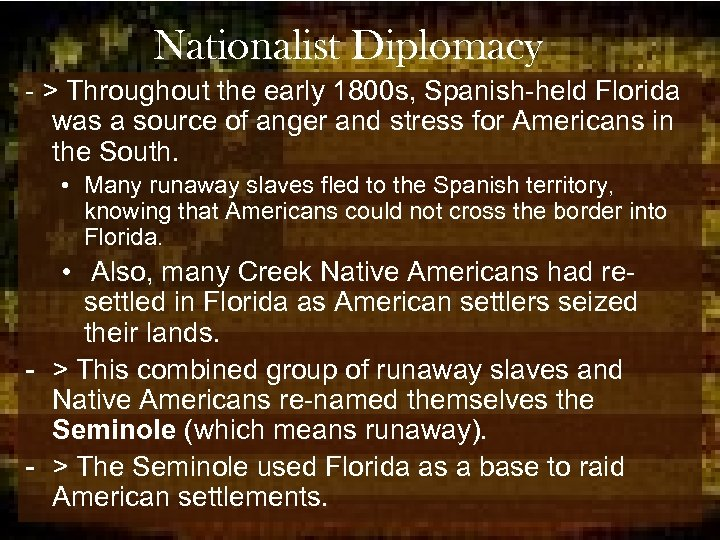 Nationalist Diplomacy - > Throughout the early 1800 s, Spanish-held Florida was a source
