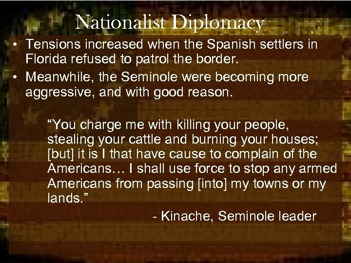 Nationalist Diplomacy • Tensions increased when the Spanish settlers in Florida refused to patrol