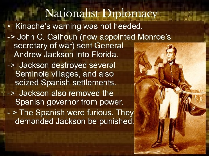 Nationalist Diplomacy • Kinache's warning was not heeded. -> John C. Calhoun (now appointed