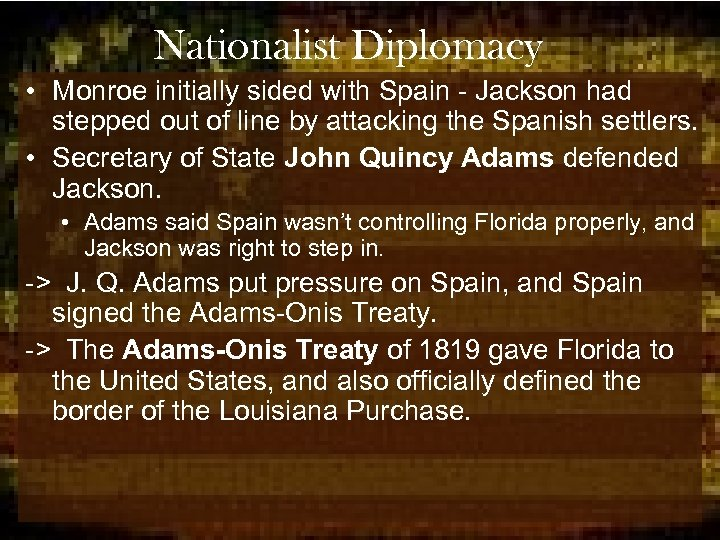 Nationalist Diplomacy • Monroe initially sided with Spain - Jackson had stepped out of