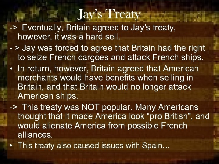 Jay's Treaty -> Eventually, Britain agreed to Jay's treaty, however, it was a hard