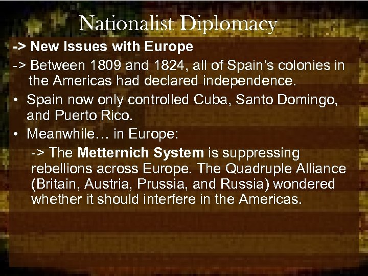 Nationalist Diplomacy -> New Issues with Europe -> Between 1809 and 1824, all of