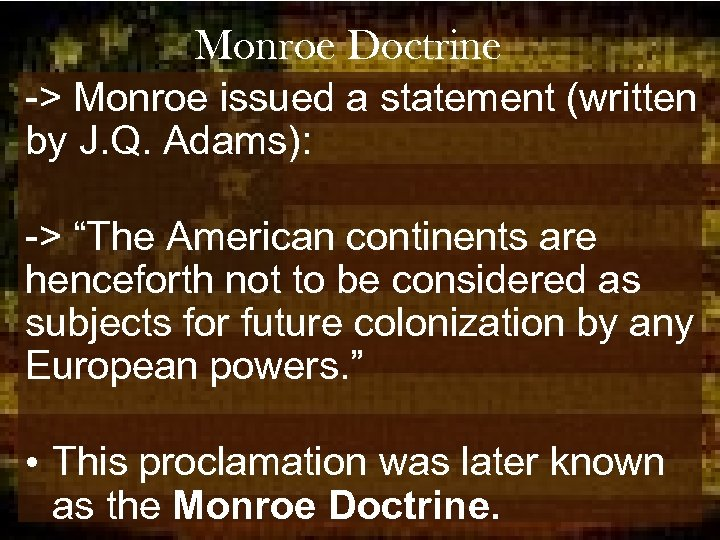 """Monroe Doctrine -> Monroe issued a statement (written by J. Q. Adams): -> """"The"""