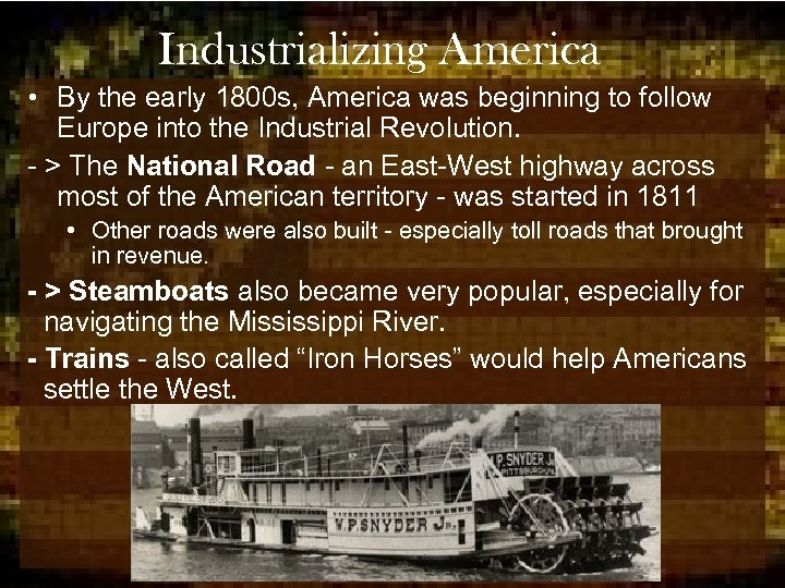 Industrializing America • By the early 1800 s, America was beginning to follow Europe