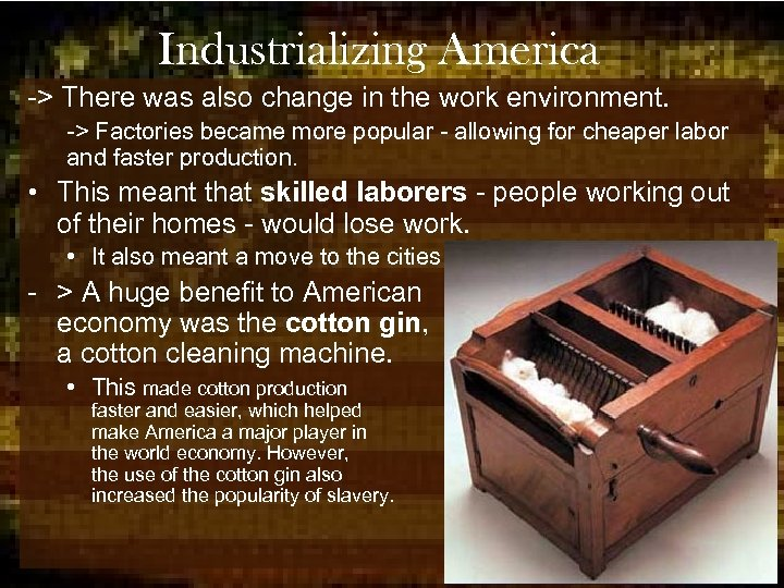 Industrializing America -> There was also change in the work environment. -> Factories became