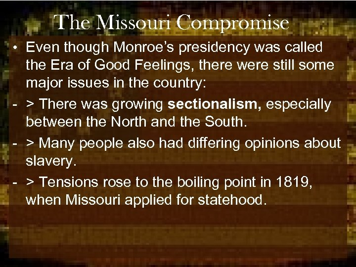 The Missouri Compromise • Even though Monroe's presidency was called the Era of Good